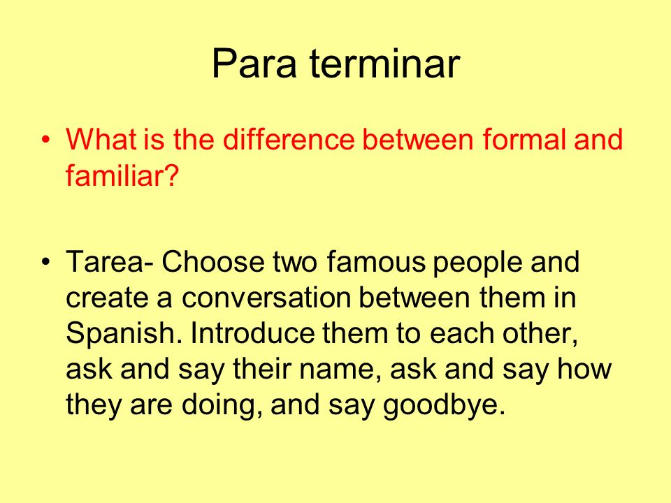 Para terminar What is the difference between formal and familiar
