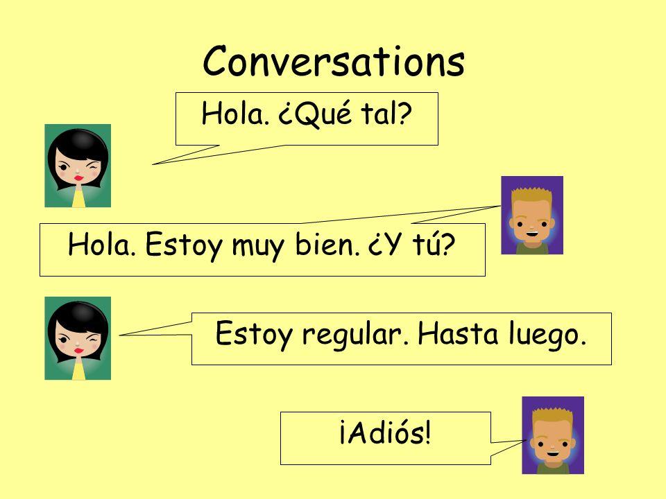 Conversations Hola. ¿Qué tal Hola. Estoy muy bien. ¿Y tú