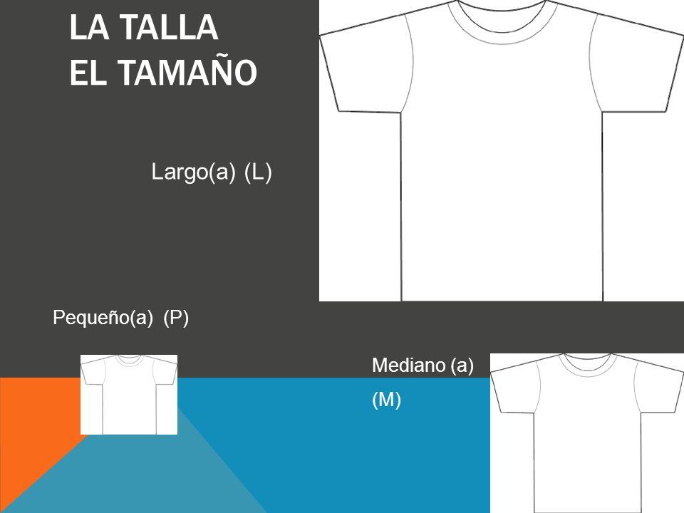 la talla el tamaño Largo(a) (L) Pequeño(a) (P) Mediano (a) (M)