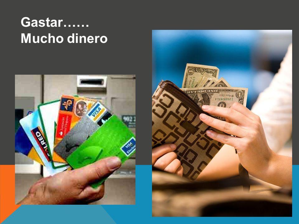 Gastar…… Mucho dinero