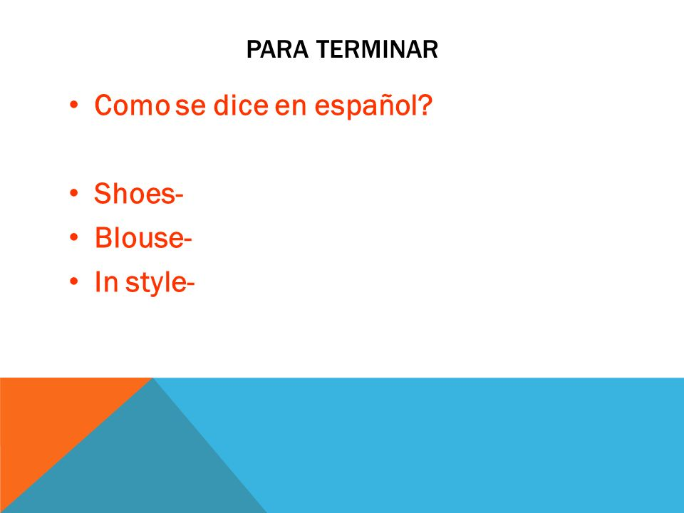 Para terminar Como se dice en español Shoes- Blouse- In style-