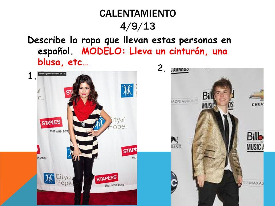 Calentamiento 4/9/13 Describe la ropa que llevan estas personas en español. MODELO: Lleva un cinturón, una blusa, etc… 1.