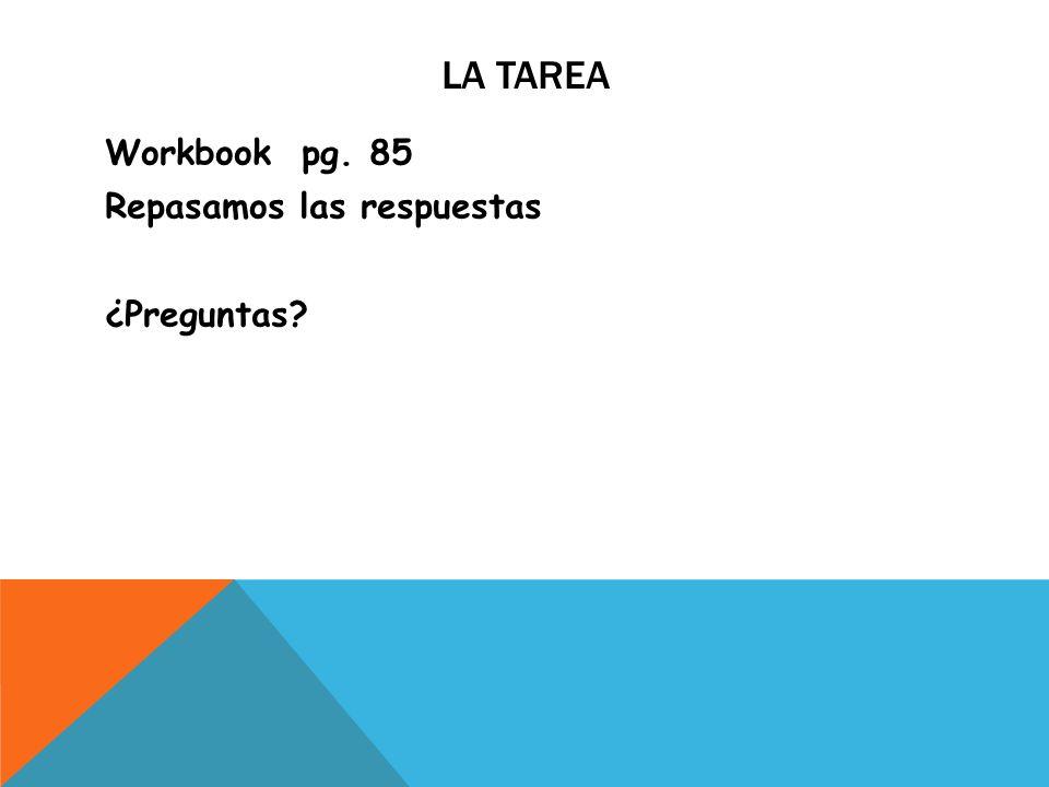 La tarea Workbook pg. 85 Repasamos las respuestas ¿Preguntas