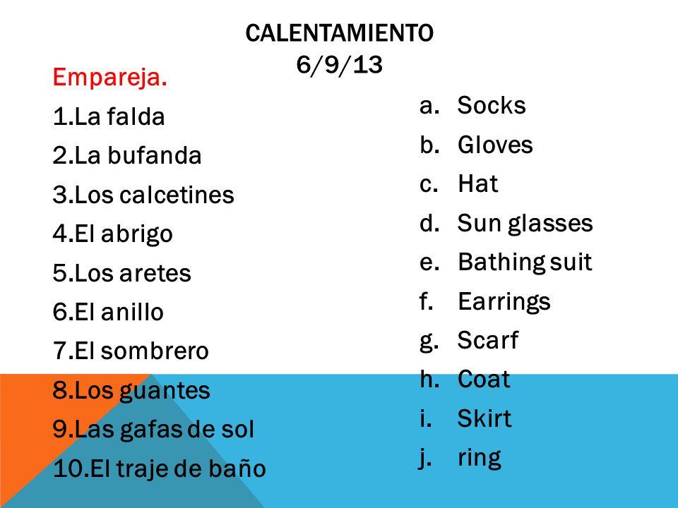 Calentamiento 6/9/13 Empareja. La falda. La bufanda. Los calcetines. El abrigo. Los aretes. El anillo.