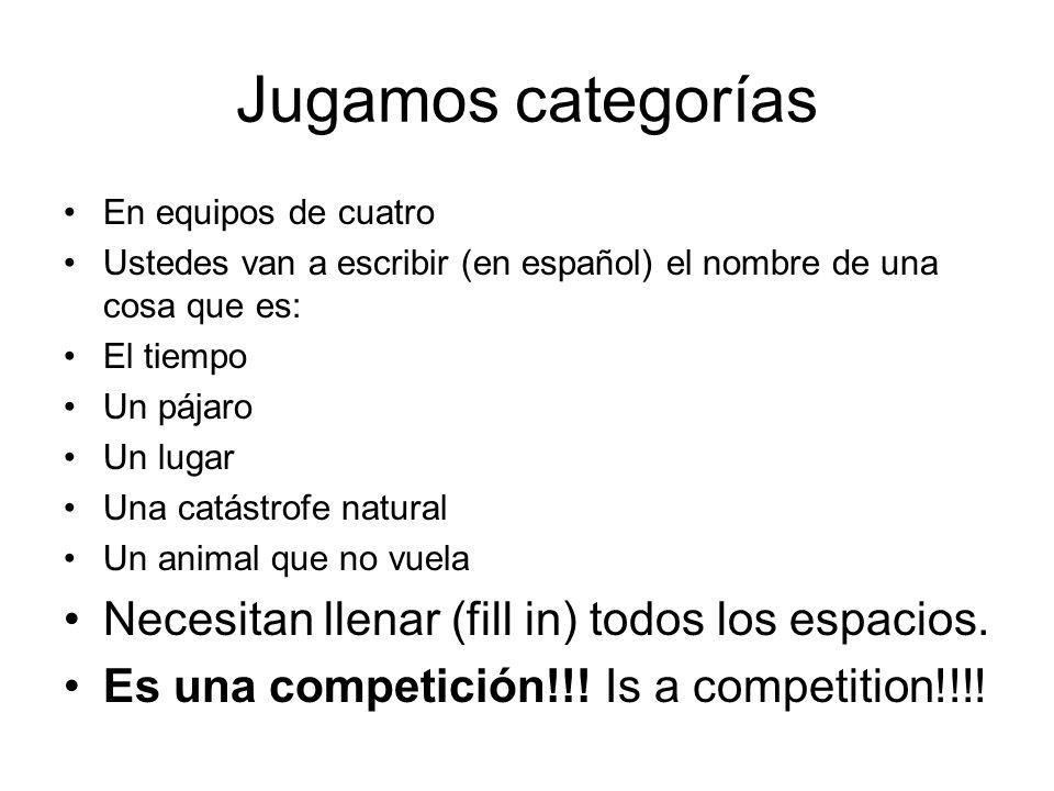 Jugamos categorías Necesitan llenar (fill in) todos los espacios.