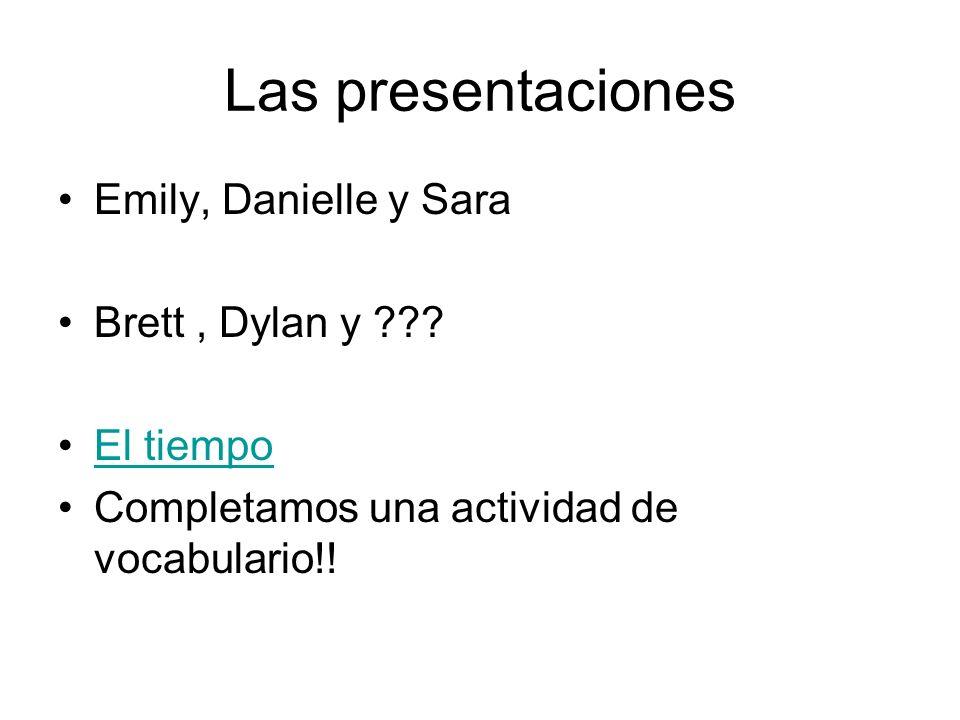 Las presentaciones Emily, Danielle y Sara Brett , Dylan y