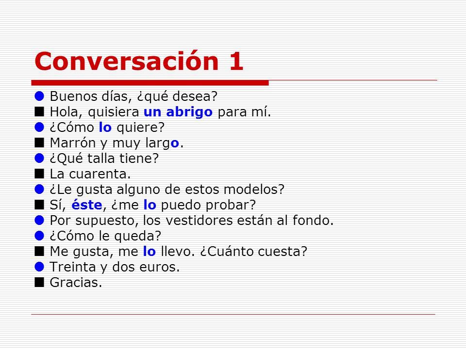 Conversación 1  Buenos días, ¿qué desea
