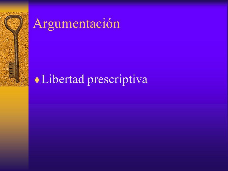 Argumentación Libertad prescriptiva