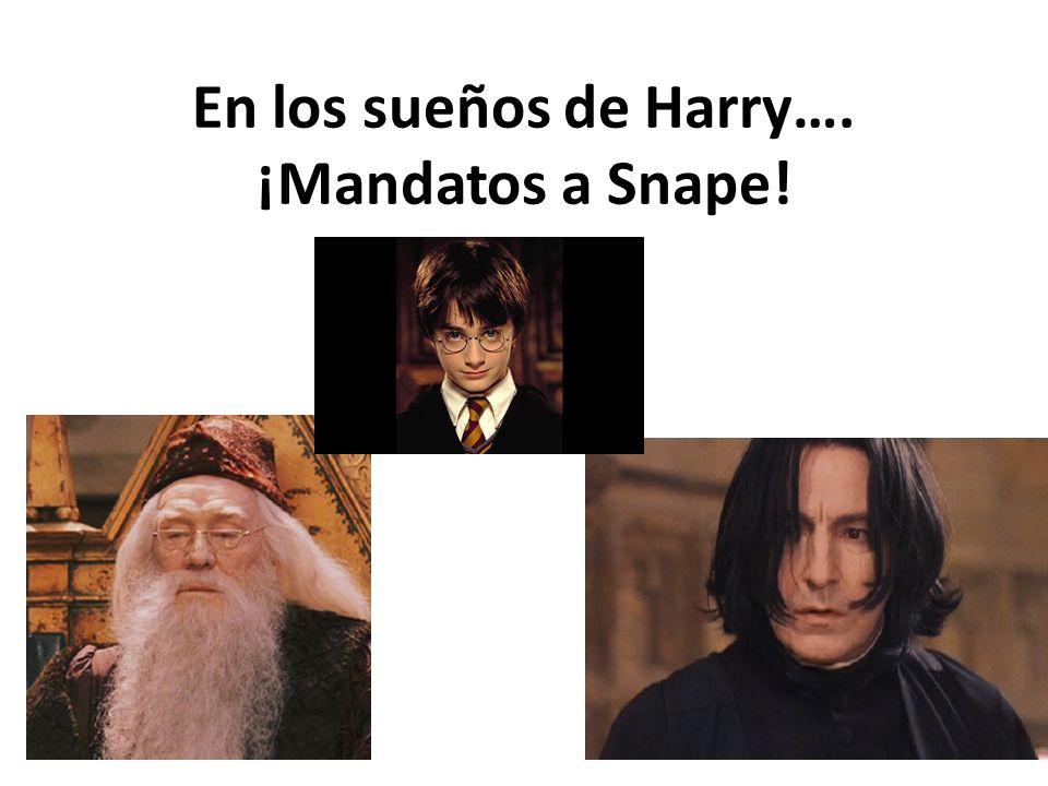 En los sueños de Harry…. ¡Mandatos a Snape!