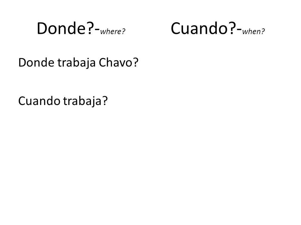 Donde -where Cuando -when