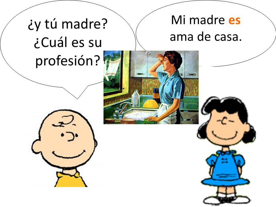 ¿y tú madre ¿Cuál es su profesión