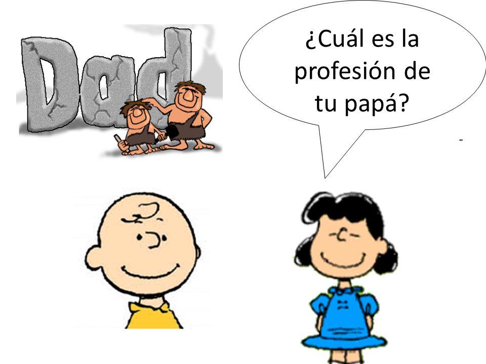 ¿Cuál es la profesión de tu papá