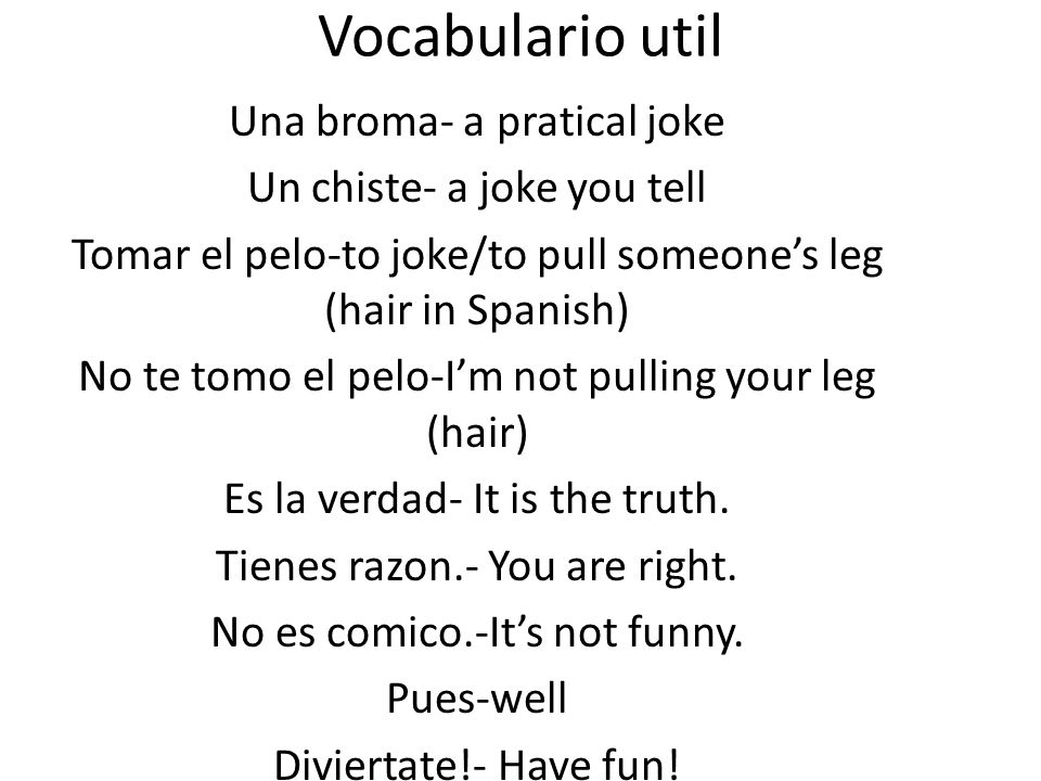Vocabulario util Una broma- a pratical joke Un chiste- a joke you tell