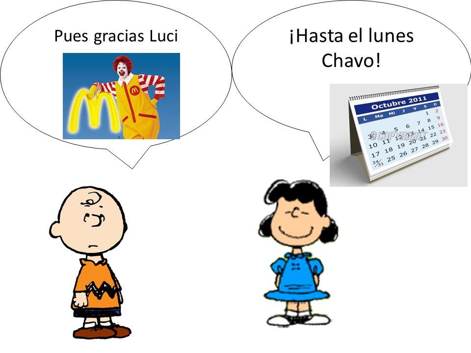 Pues gracias Luci ¡Hasta el lunes Chavo!