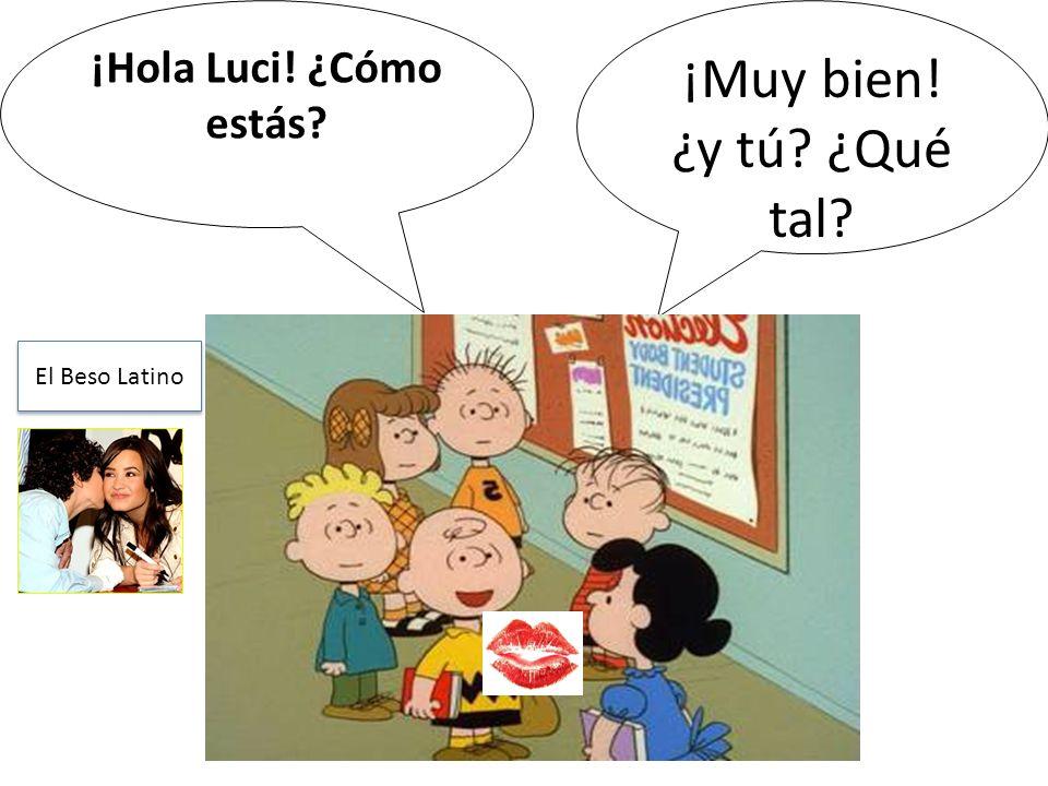 ¡Hola Luci! ¿Cómo estás ¡Muy bien! ¿y tú ¿Qué tal El Beso Latino