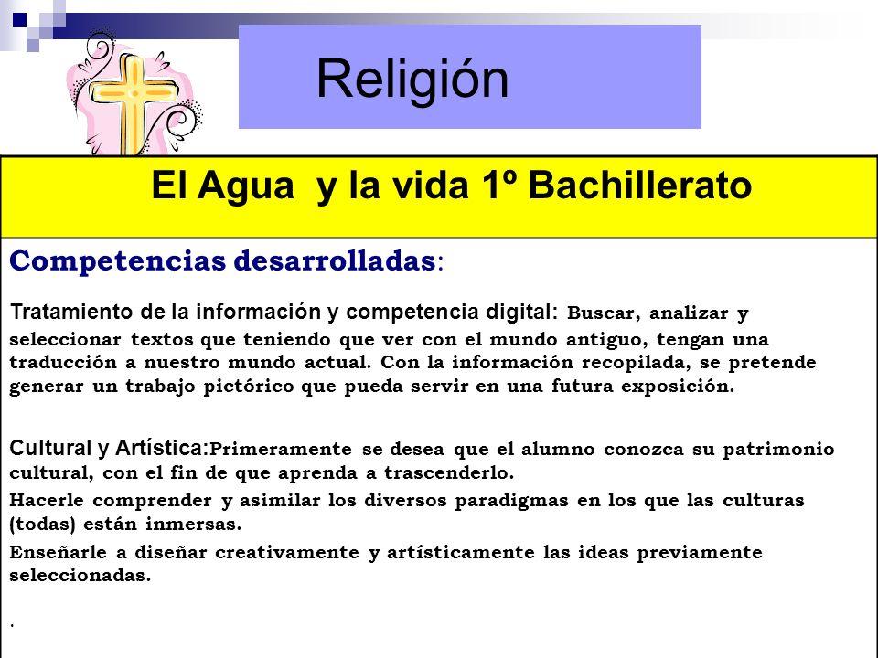 Religión El Agua y la vida 1º Bachillerato Competencias desarrolladas: