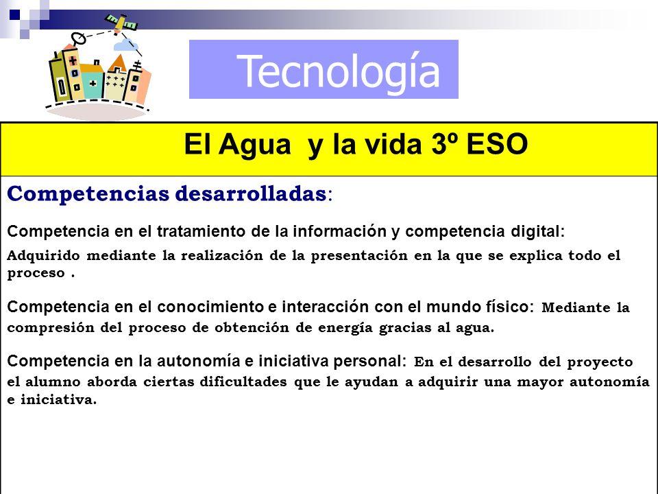 Tecnología El Agua y la vida 3º ESO Competencias desarrolladas:
