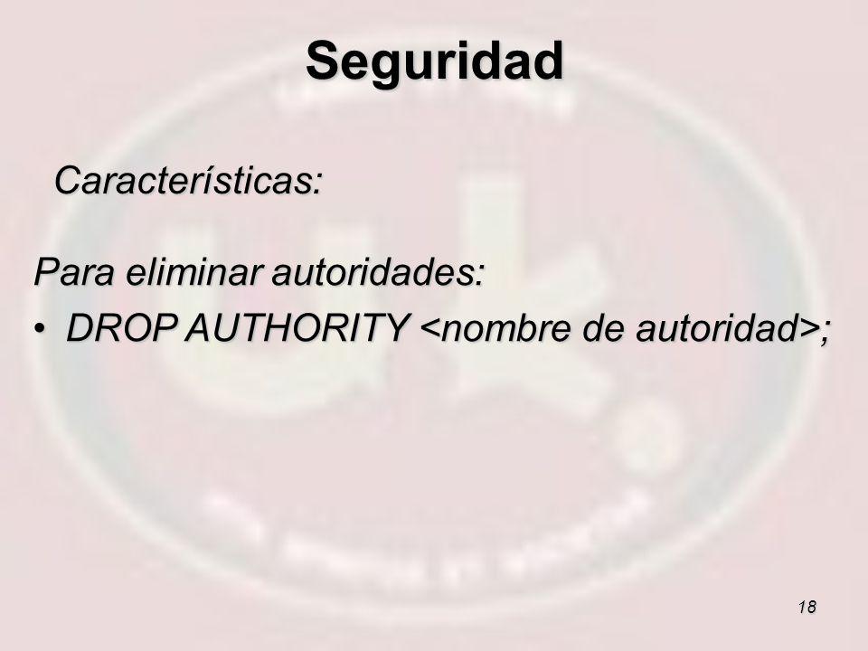 Seguridad Características: Para eliminar autoridades: