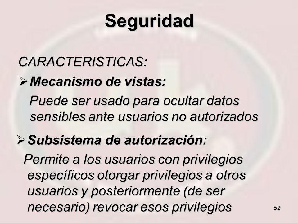 Seguridad CARACTERISTICAS: Mecanismo de vistas:
