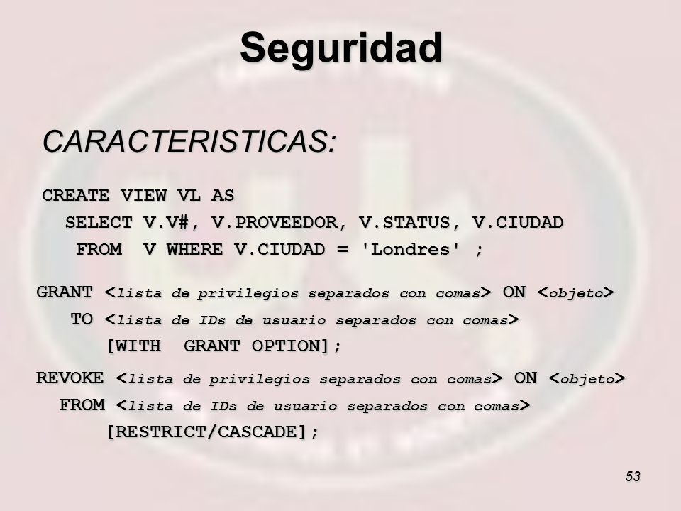 Seguridad CARACTERISTICAS: CREATE VIEW VL AS