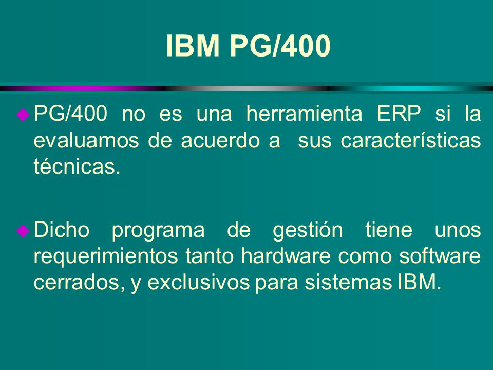 IBM PG/400 PG/400 no es una herramienta ERP si la evaluamos de acuerdo a sus características técnicas.