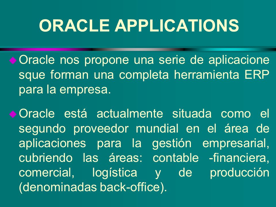 ORACLE APPLICATIONS Oracle nos propone una serie de aplicacione sque forman una completa herramienta ERP para la empresa.