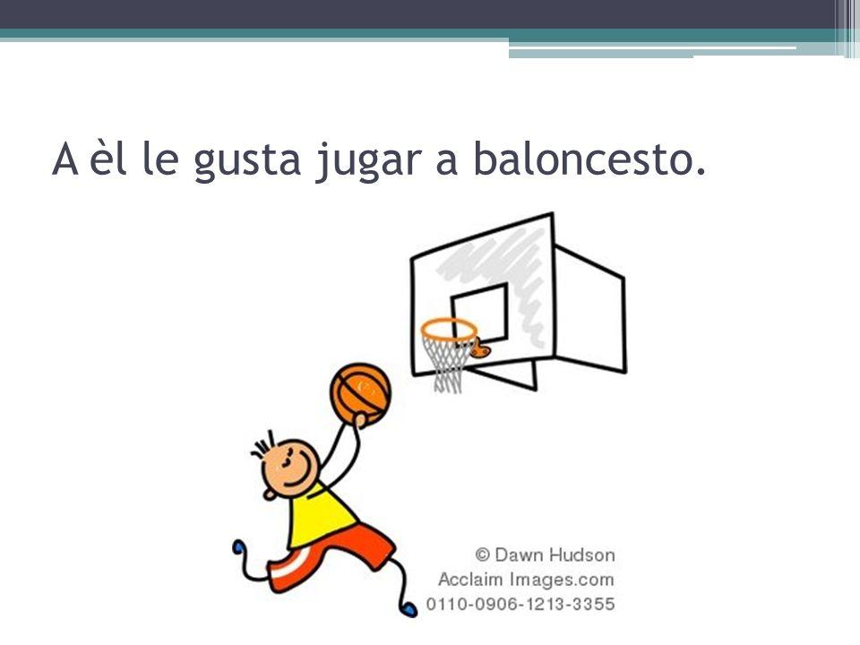 A èl le gusta jugar a baloncesto.