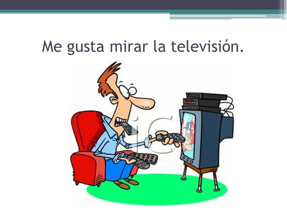 Me gusta mirar la televisión.