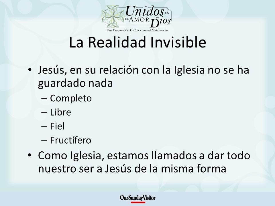 La Realidad Invisible Jesús, en su relación con la Iglesia no se ha guardado nada. Completo. Libre.