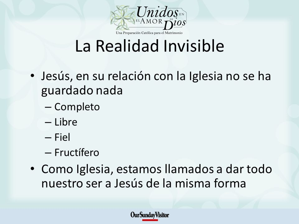 La Realidad InvisibleJesús, en su relación con la Iglesia no se ha guardado nada. Completo. Libre. Fiel.