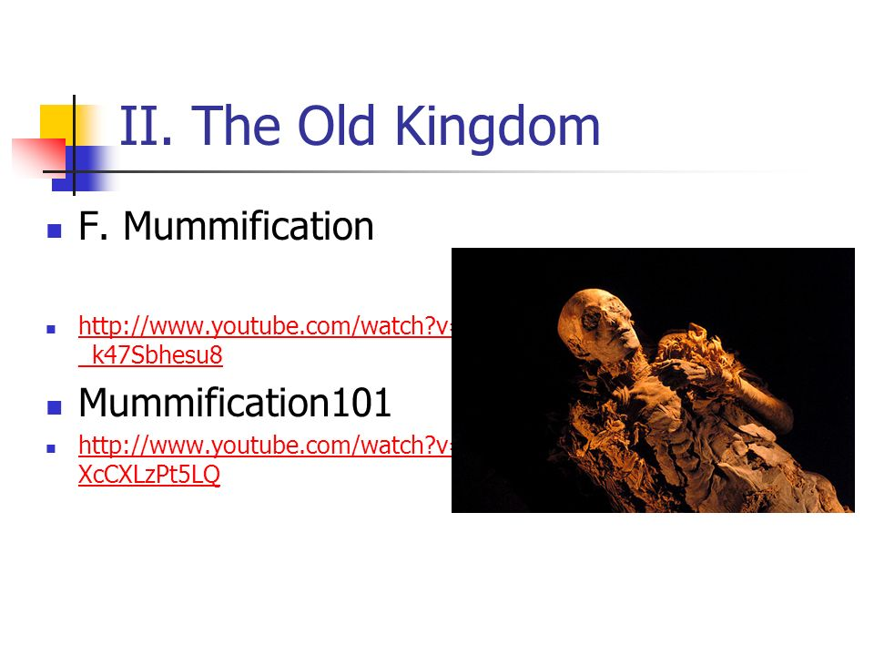 II. The Old Kingdom F. Mummification Mummification101