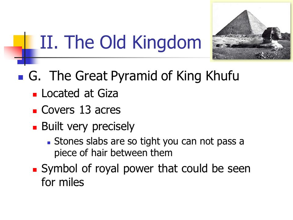 II. The Old Kingdom G. The Great Pyramid of King Khufu Located at Giza