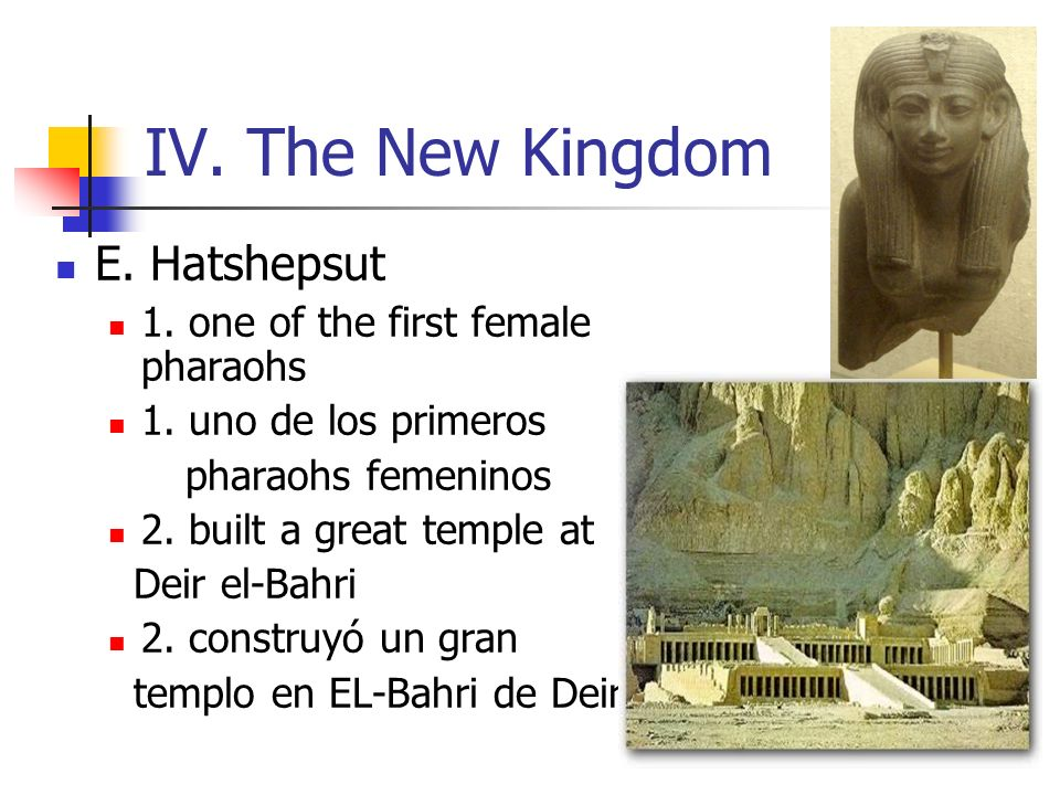 IV. The New Kingdom E. Hatshepsut 1. one of the first female pharaohs