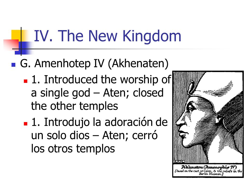 IV. The New Kingdom G. Amenhotep IV (Akhenaten)