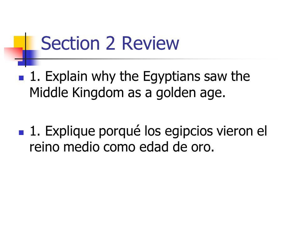 Section 2 Review 1. Explain why the Egyptians saw the Middle Kingdom as a golden age.