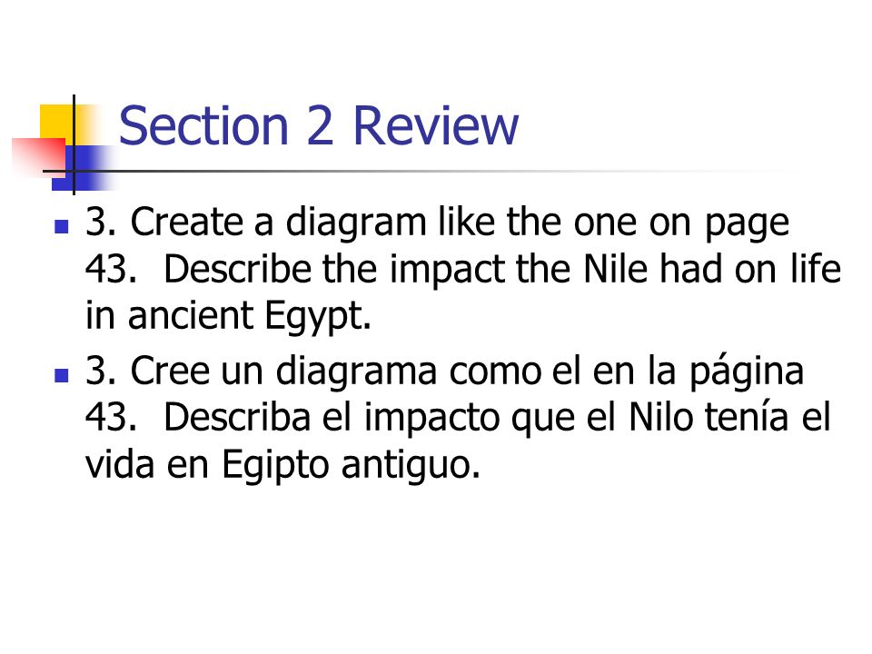 Section 2 Review 3. Create a diagram like the one on page 43. Describe the impact the Nile had on life in ancient Egypt.