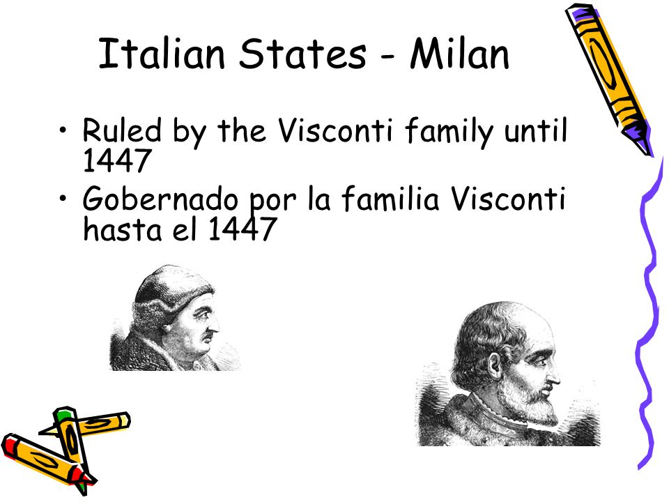 Italian States - Milan Ruled by the Visconti family until 1447