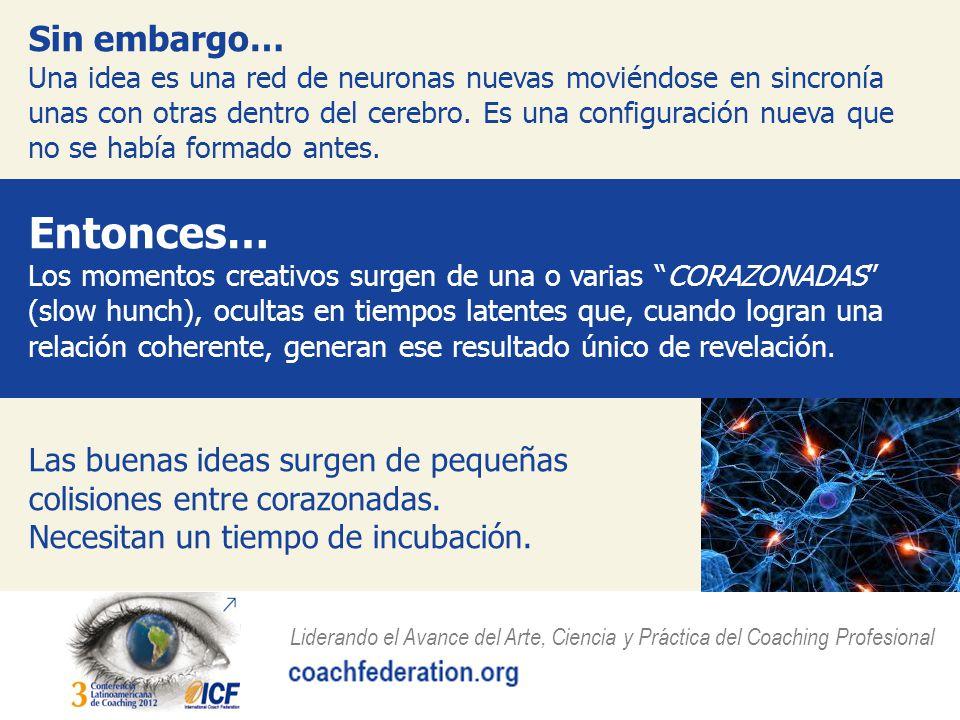 Sin embargo… Una idea es una red de neuronas nuevas moviéndose en sincronía unas con otras dentro del cerebro.