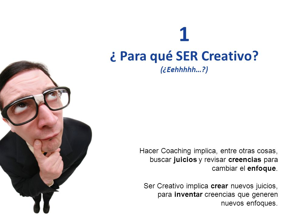 1 ¿ Para qué SER Creativo (¿Eehhhhh… )