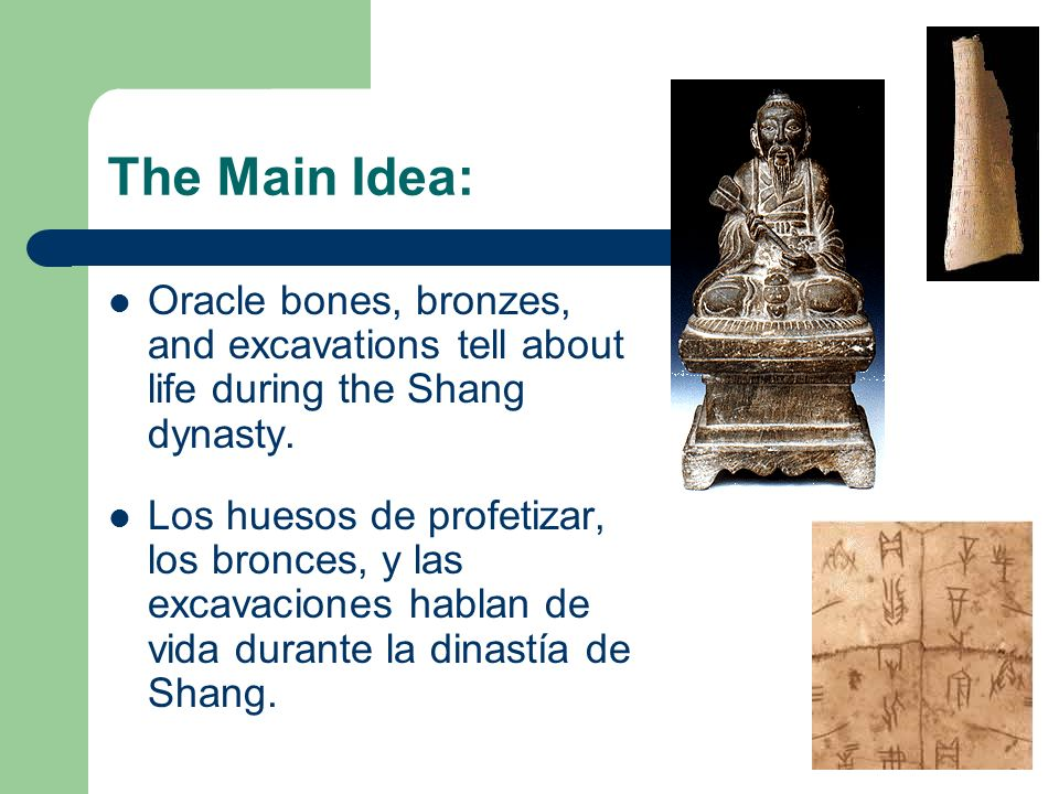 The Main Idea:Oracle bones, bronzes, and excavations tell about life during the Shang dynasty.