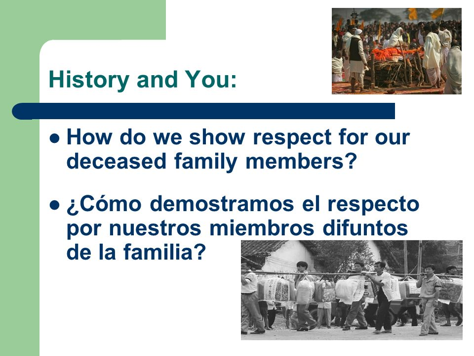 History and You: How do we show respect for our deceased family members.