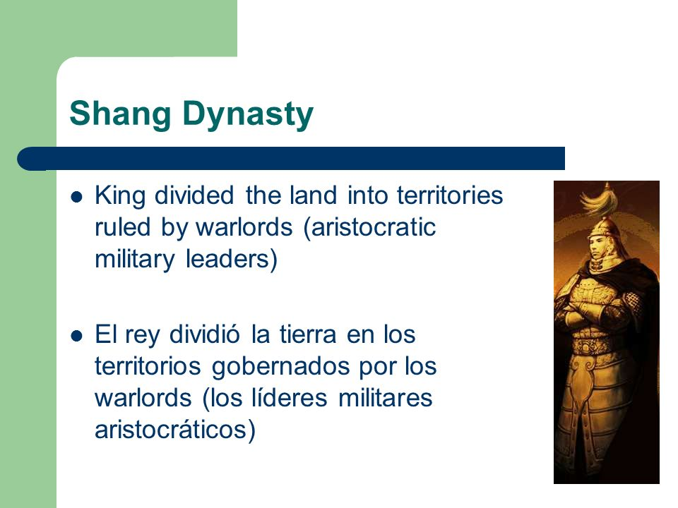 Shang DynastyKing divided the land into territories ruled by warlords (aristocratic military leaders)