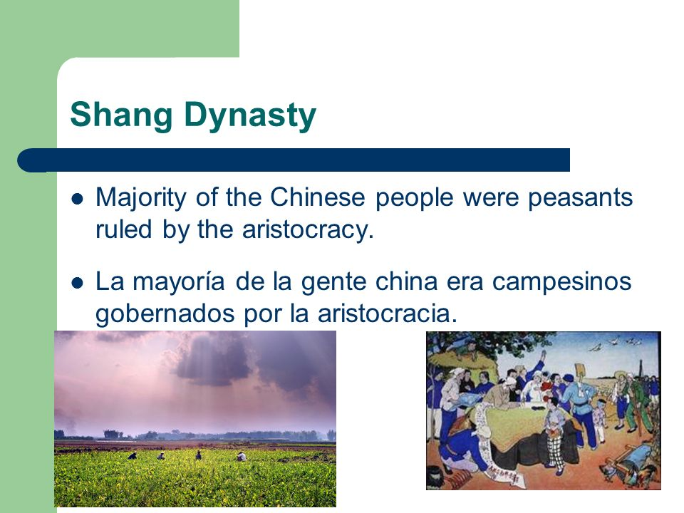 Shang DynastyMajority of the Chinese people were peasants ruled by the aristocracy.