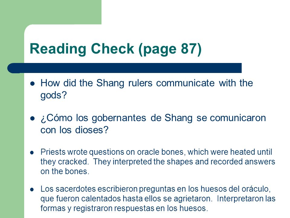 Reading Check (page 87) How did the Shang rulers communicate with the gods ¿Cómo los gobernantes de Shang se comunicaron con los dioses