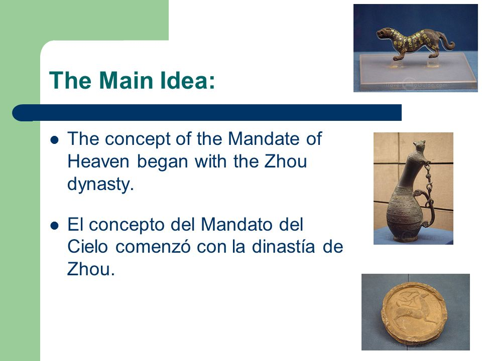 The Main Idea:The concept of the Mandate of Heaven began with the Zhou dynasty.