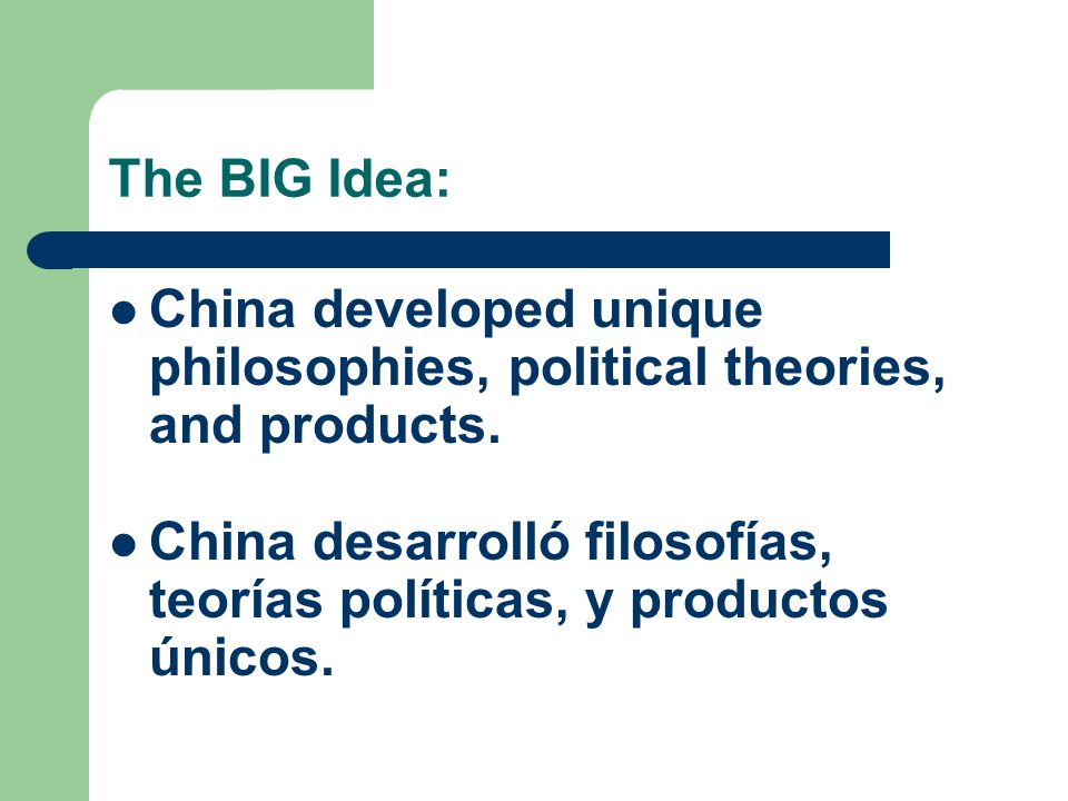 The BIG Idea: China developed unique philosophies, political theories, and products.