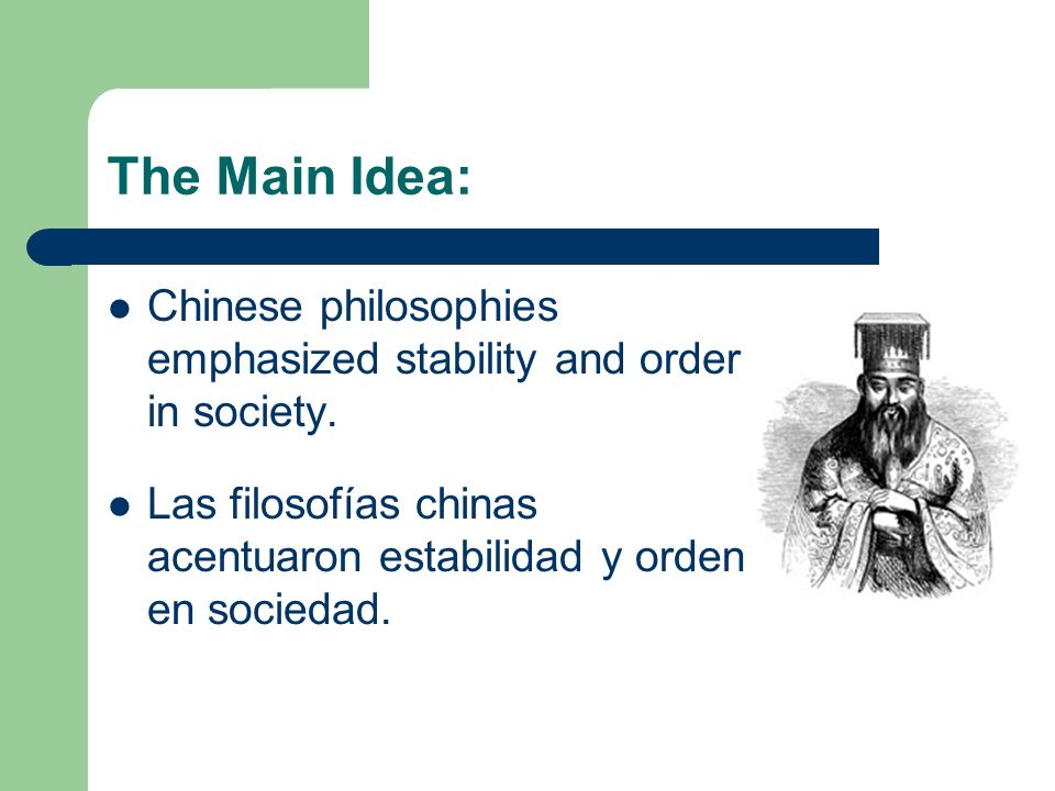 The Main Idea: Chinese philosophies emphasized stability and order in society.