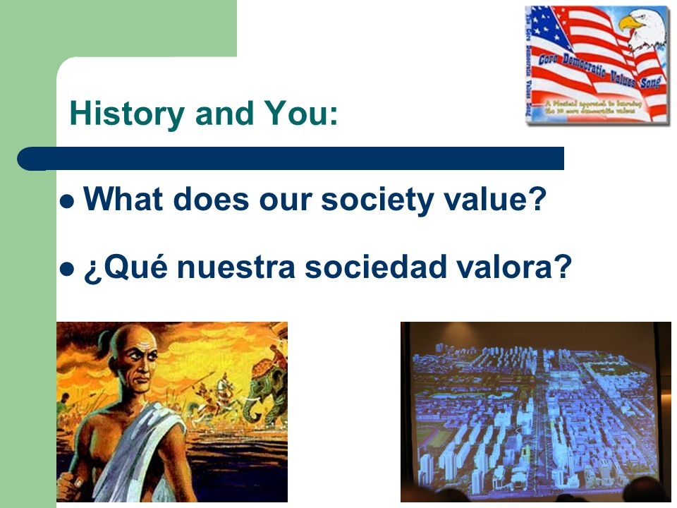 History and You: What does our society value