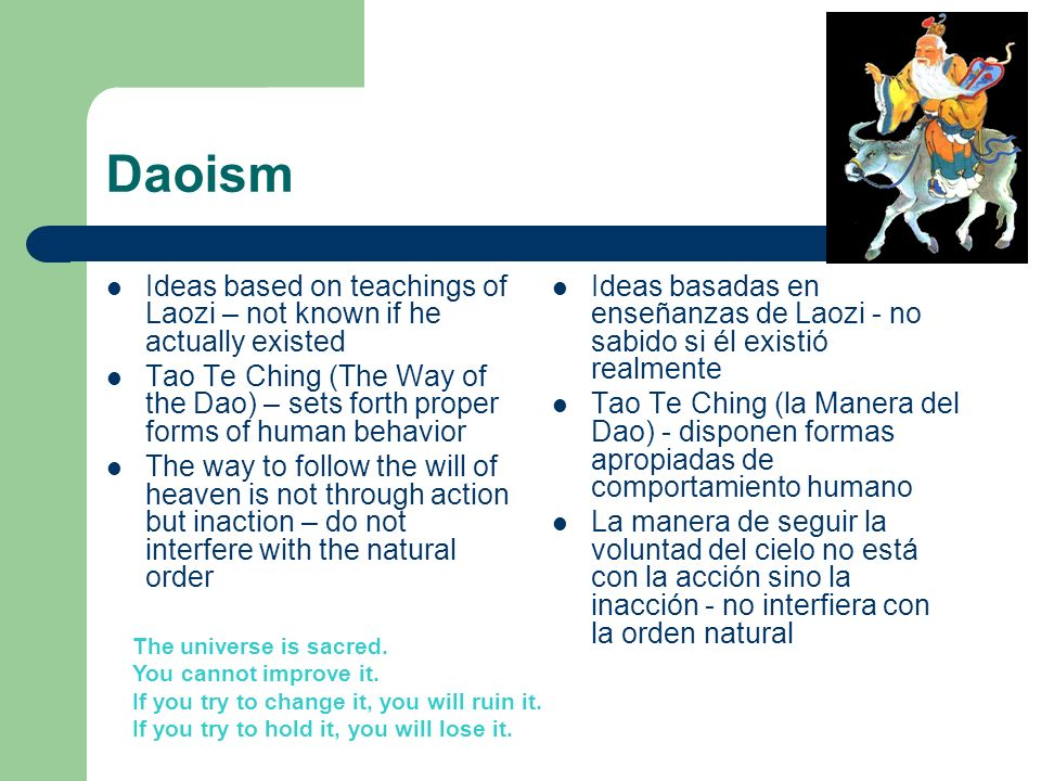 Daoism Ideas based on teachings of Laozi – not known if he actually existed.