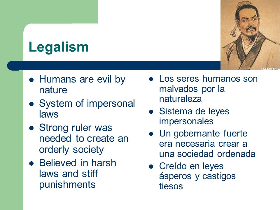 Legalism Humans are evil by nature System of impersonal laws